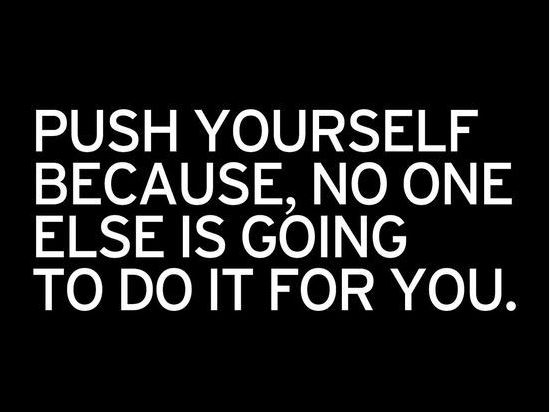 Push yourself - Motivation Quote